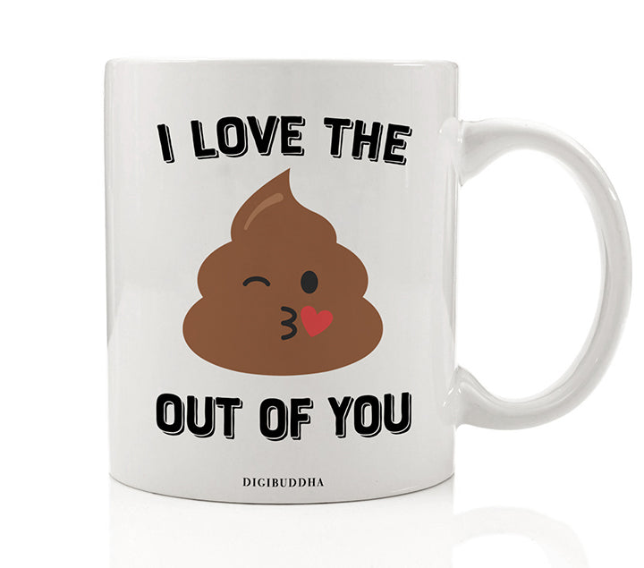 I Love the Poop Out of You Mug