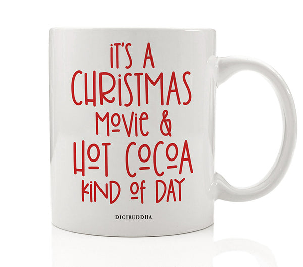 It's A Christmas Movie & Hot Cocoa Kind of Day Mug