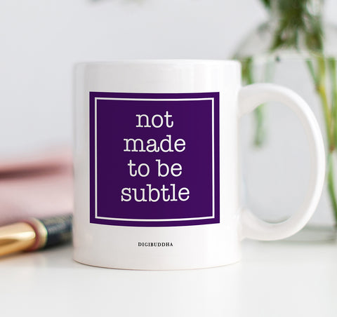 Not Made To Be Subtle Mug