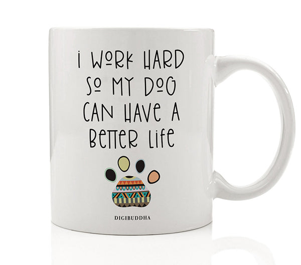 I Work Hard For My Dog Mug