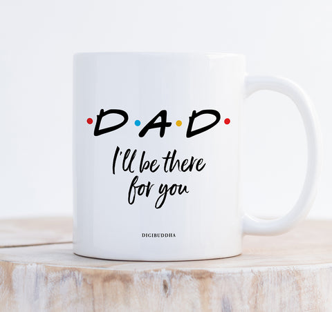 Dad I'll Be There For You Mug