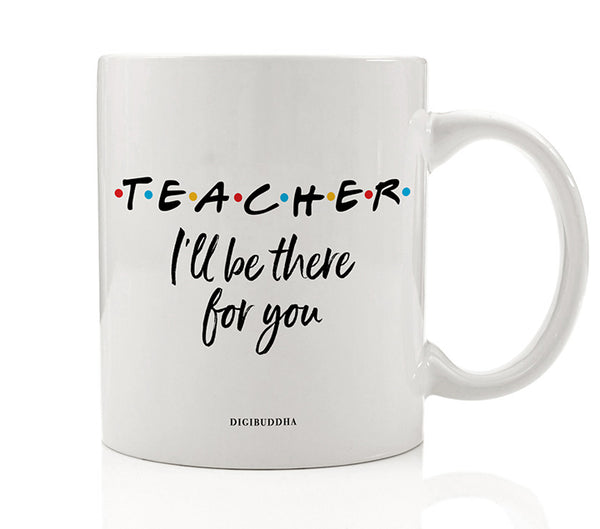 Teacher I'll Be There For You Mug