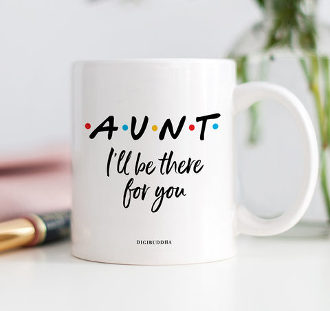 Aunt I'll Be There For You Mug
