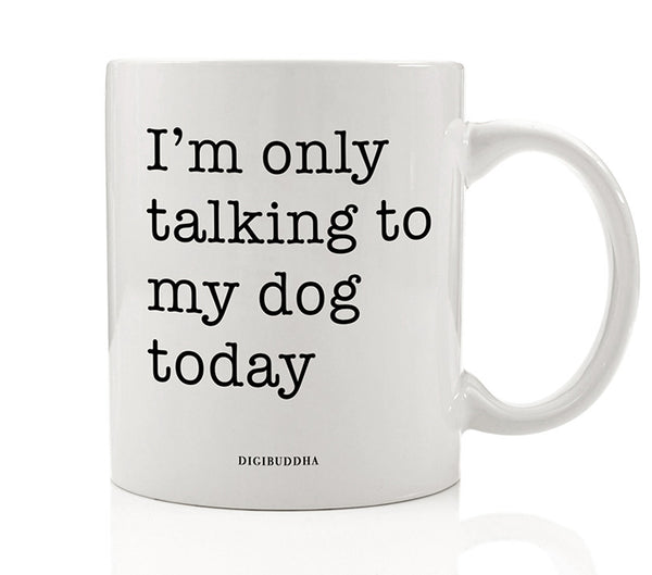 Only Talking To My Dog Mug