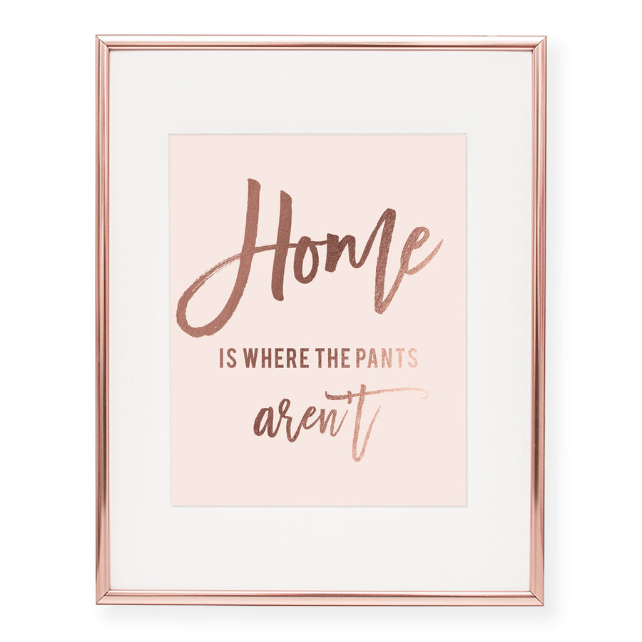 Home Is Where The Pants Aren't Foil Art Print