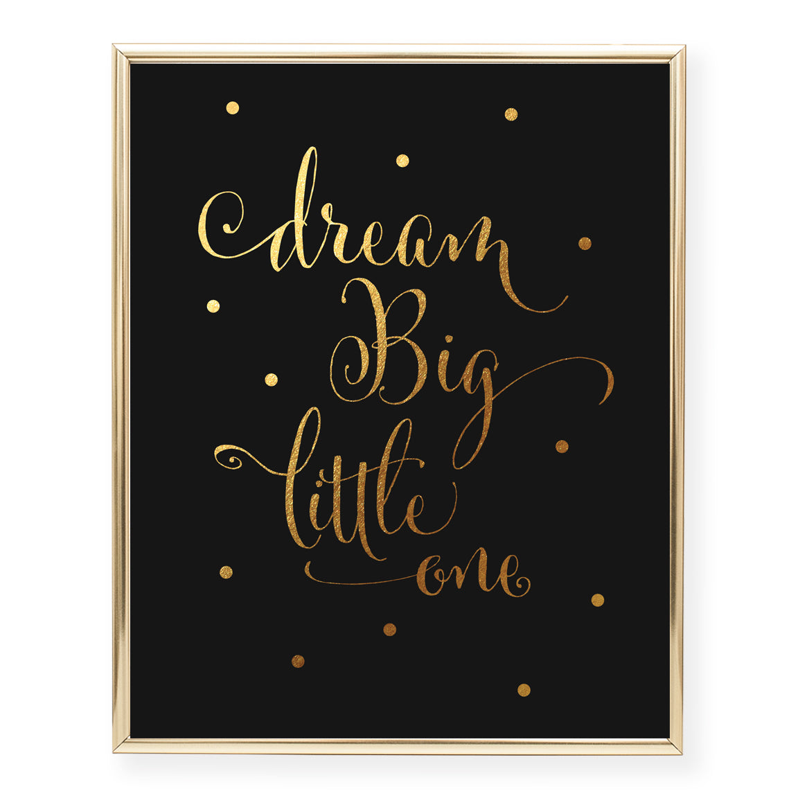 Dream Big Little One Foil Art Print