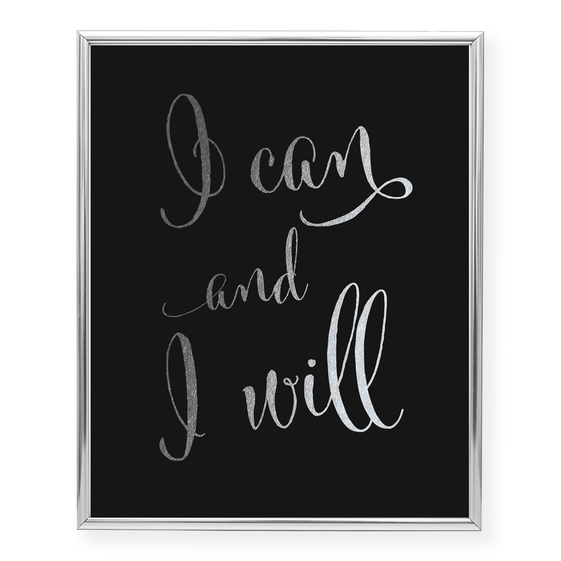 Calligraphy I Can and I Will Foil Art Print