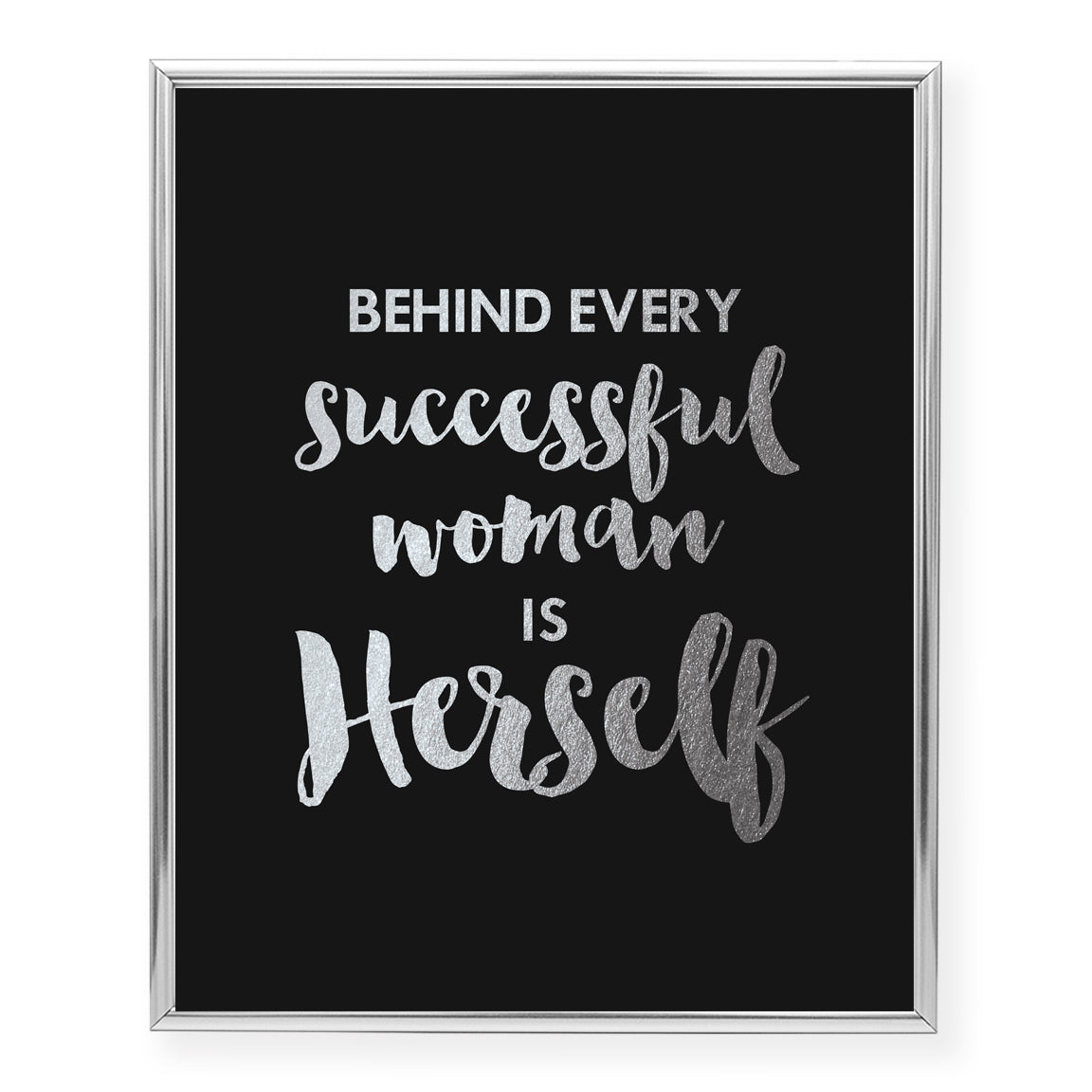 Behind Every Successful Woman Is Herself Foil Art Print