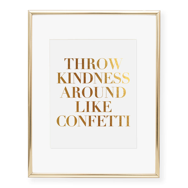 Throw Kindness Around Like Confetti Foil Art Print