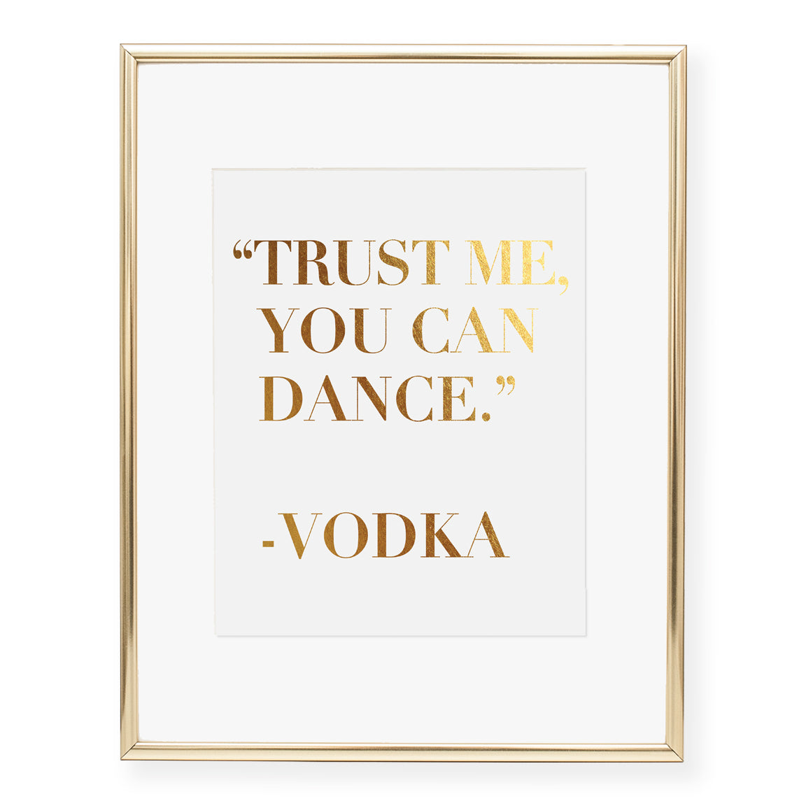 Trust Me You Can Dance Vodka Quote Foil Art Print