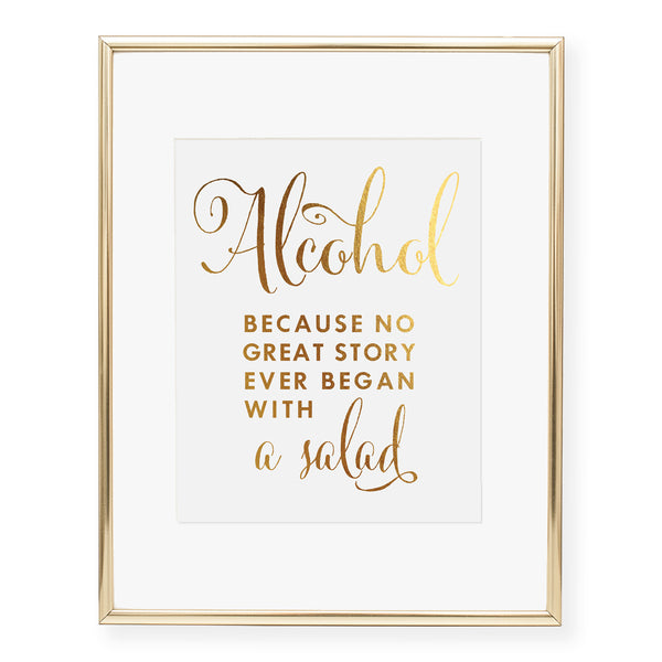 Alcohol Because No Great Story Ever Began With a Salad Foil Art Print