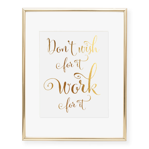 Don't Wish For It Work For It Foil Art Print