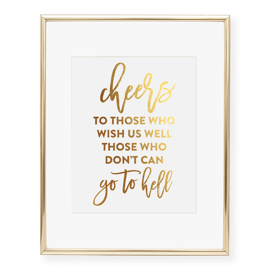Cheers to Those Who Wish Us Well Those Who Don't Can Go To Hell Foil Print