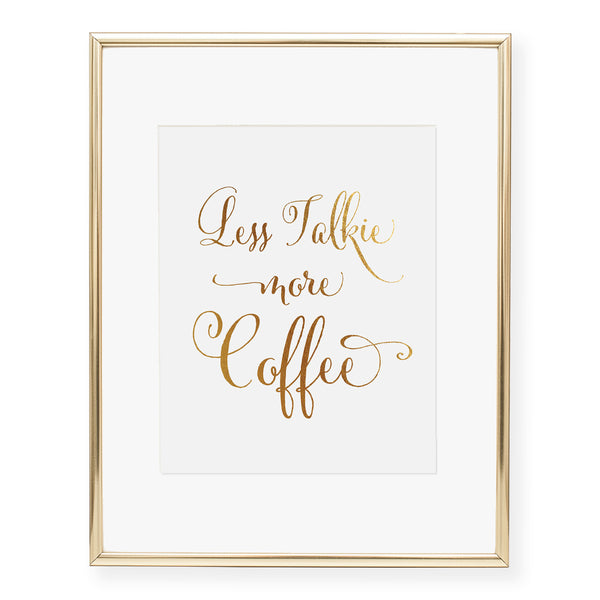 Less Talkie More Coffee Foil Art Print