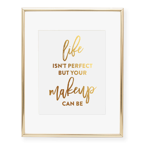 Life Isn't Perfect But Your Makeup Can Be Foil Art Print