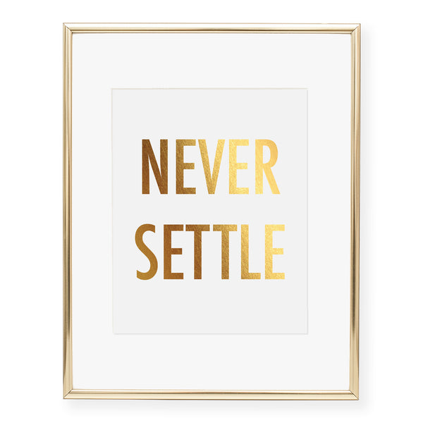 Never Settle Foil Art Print
