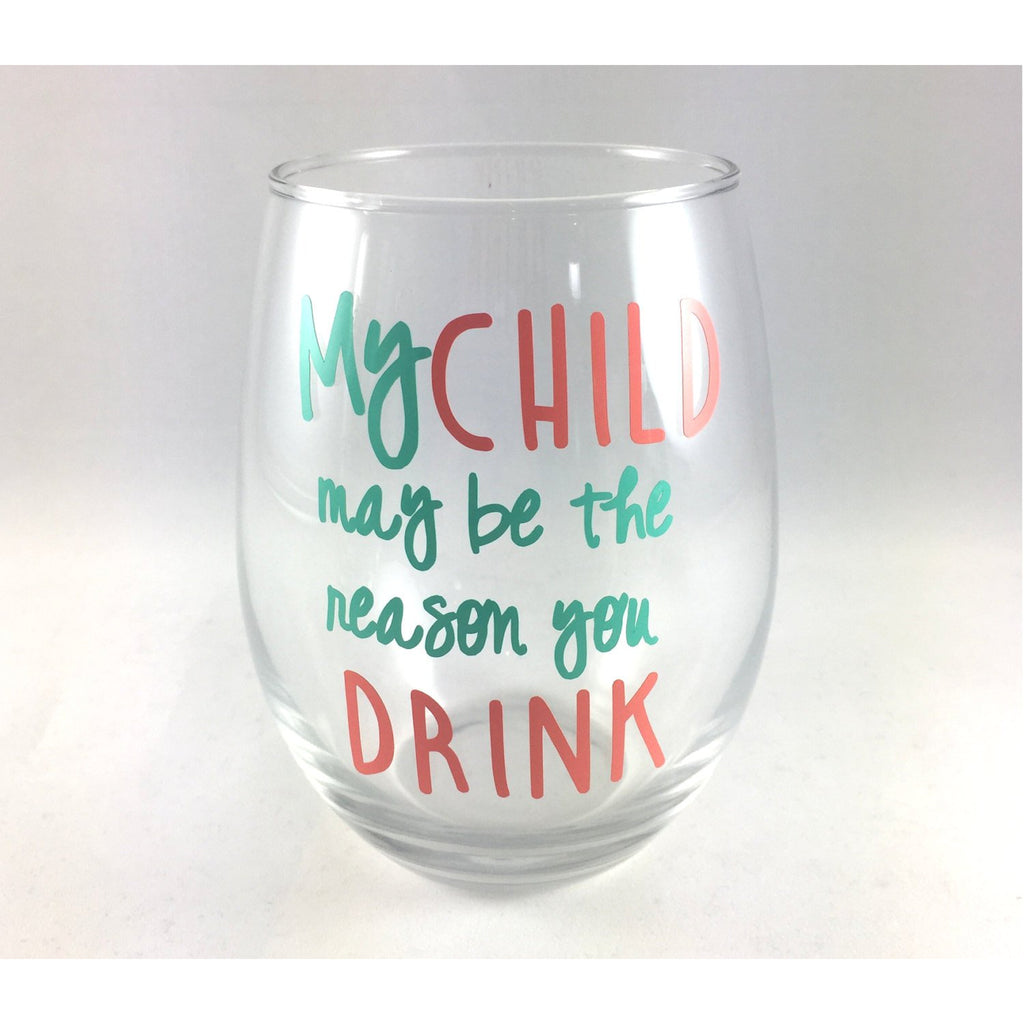 my child may be the reason you drink stemless wine glass with mint and coral text