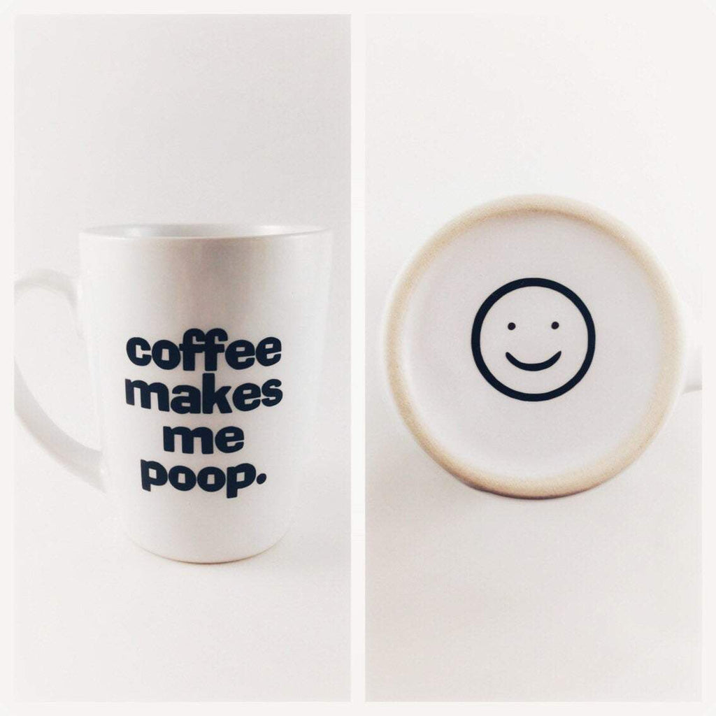 coffee makes me poop funny coffee cup with smiley face