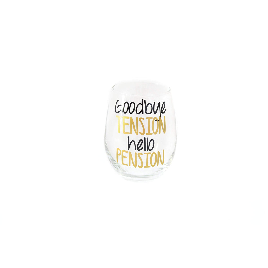goodbye tension hello pension stemless wine glass with black and gold text