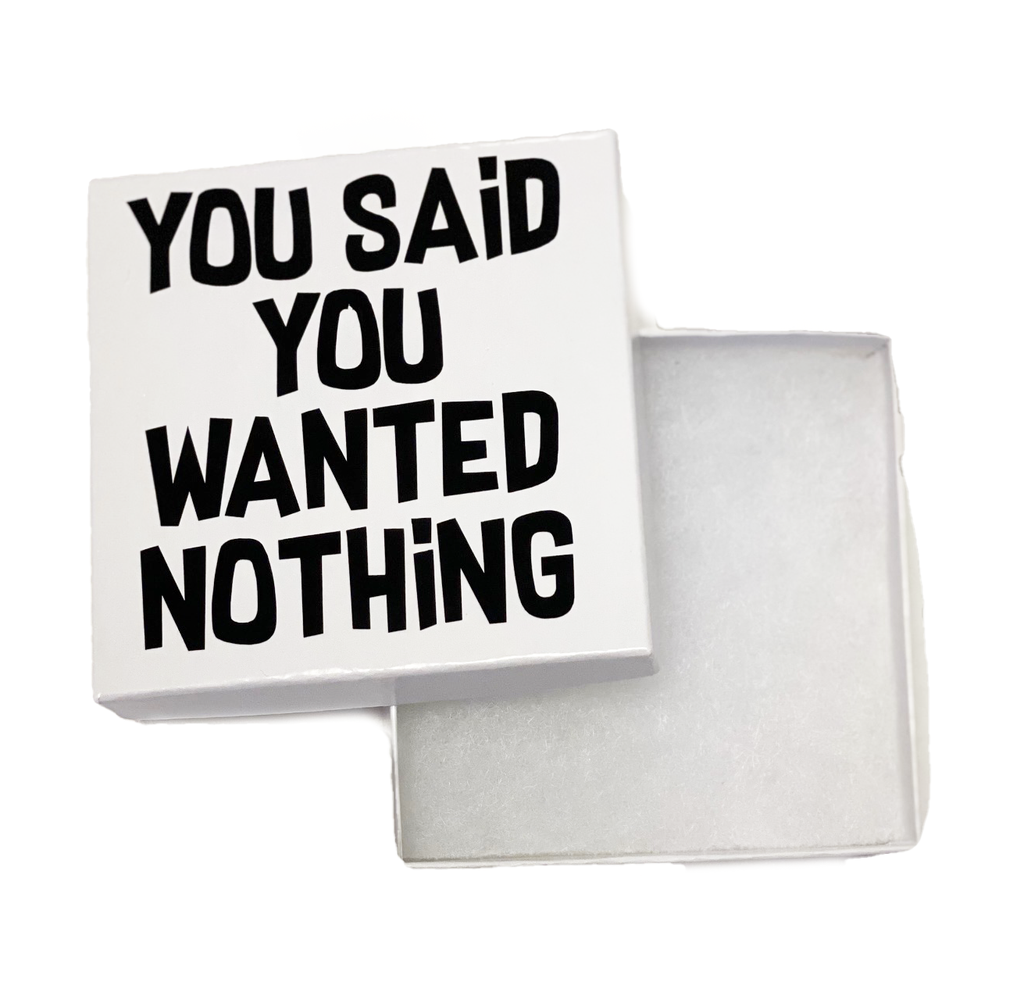 you said you wanted nothing white gift box with black text