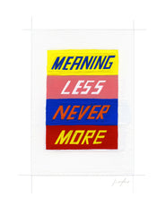 #318 MEANING LESS NEVER MORE