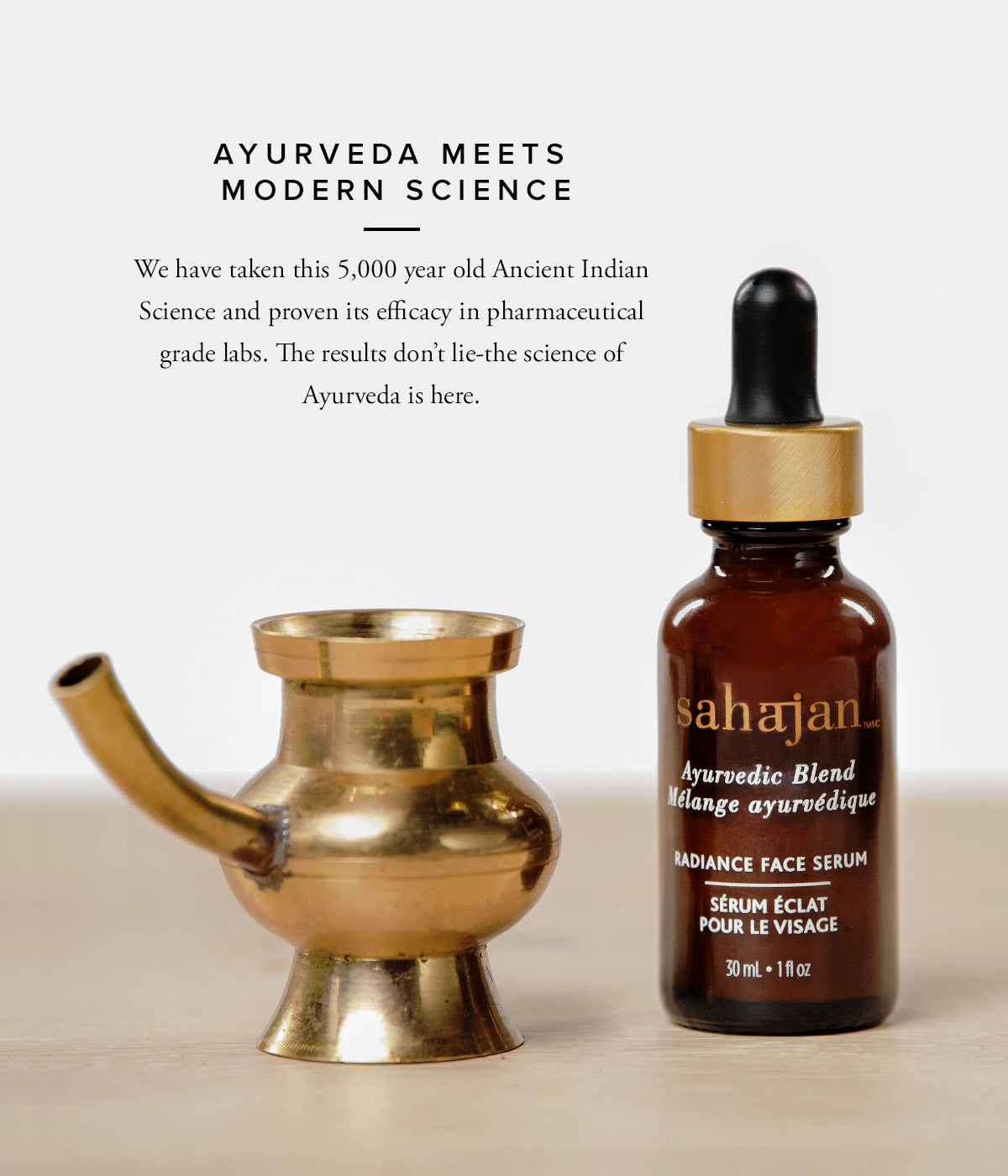 Ayurveda Meets Modern Science  We have taken this 5,000 year old Ancient Indian Science and proven its efficacy in pharmaceutical grade labs. The results don't lie-the science of Ayurveda is here.