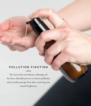 Pollution Fighting   The Ayurvedic powerhouse, Moringa oil, has been clinically proven to remove pollution and everyday grunge from skin .