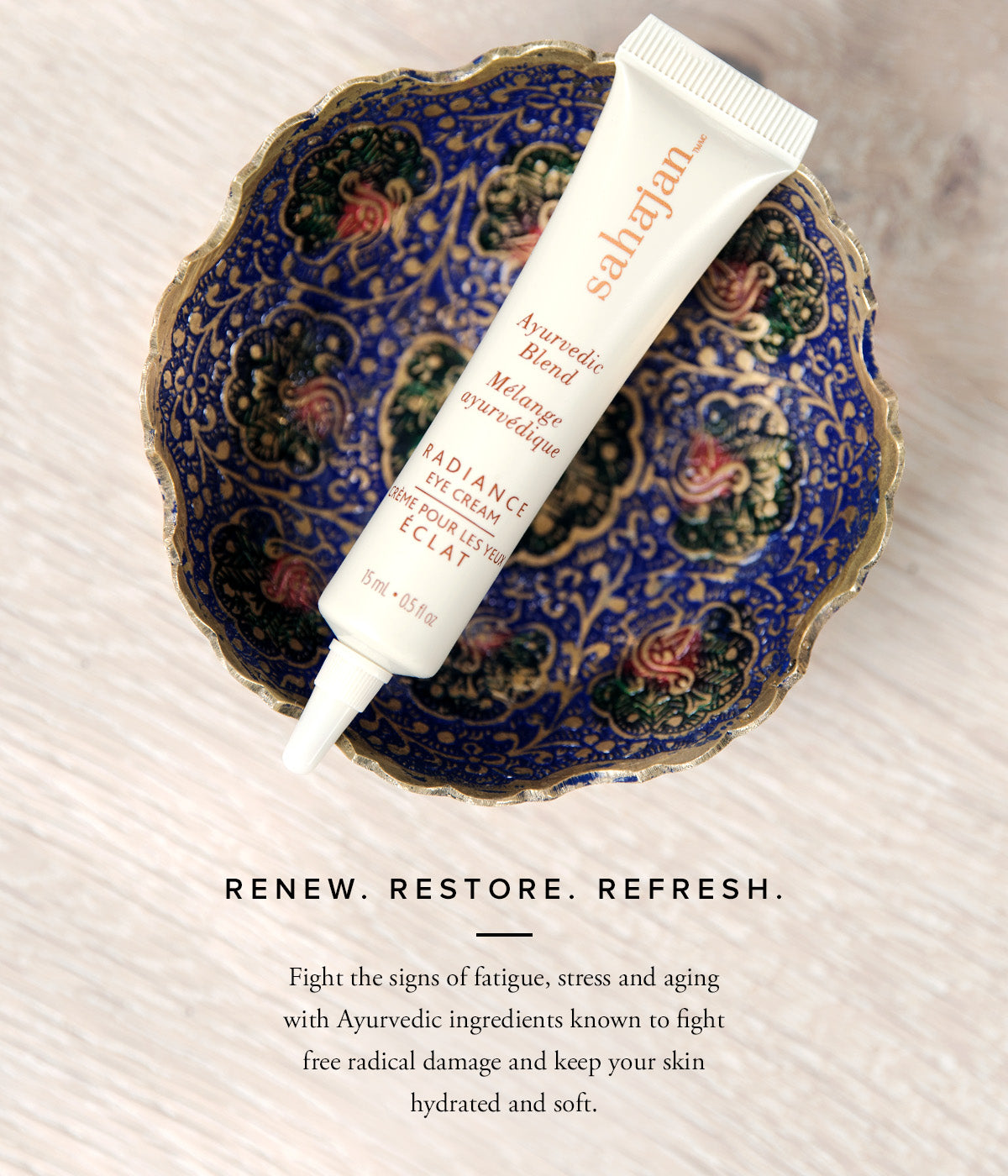 Renew. Restore. Refresh.  Fight the signs of fatigue, stress and aging with Ayurvedic ingredients known to fight free radical damage and keep your skin hydrated and soft.