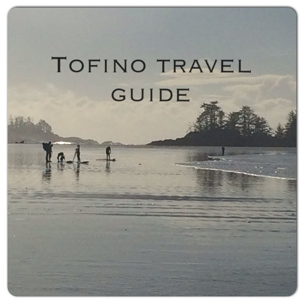 A weekend in Tofino - Travel Guide