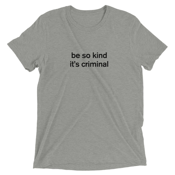 Be So Kind T-shirt (unisex)