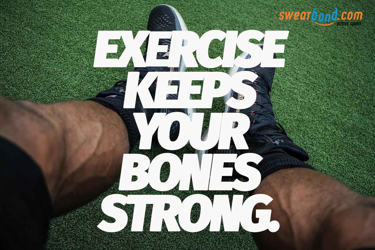 Exercise keeps your bones strong