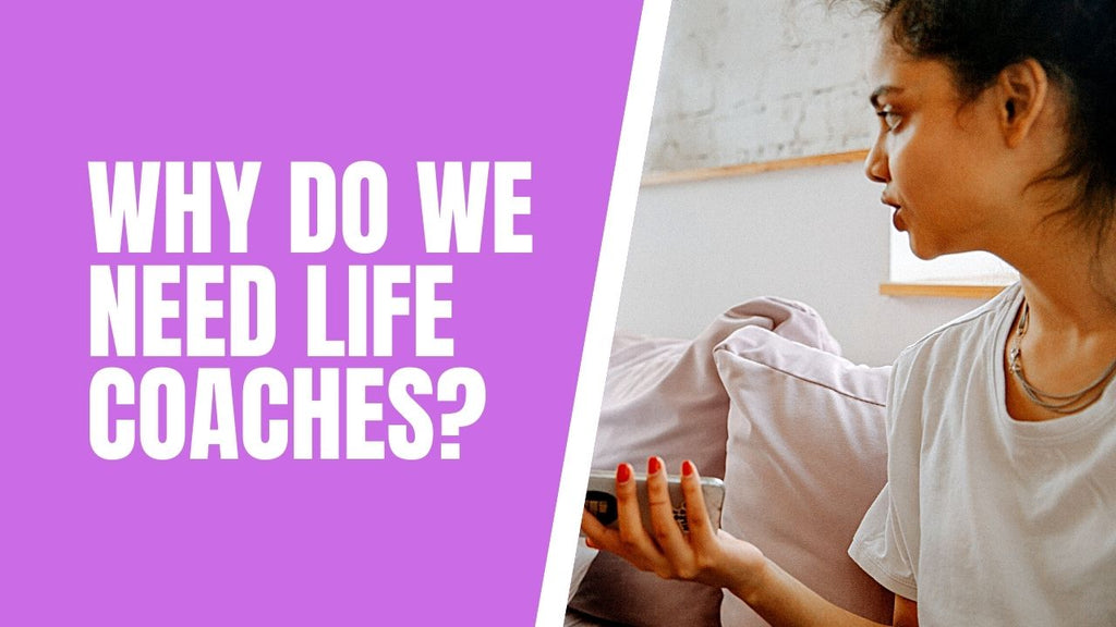 why do we need life coaches ?