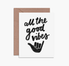 ALL THE GOOD VIBES - Card