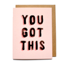 YOU GOT THIS - Card