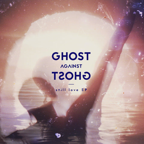 still love EP by Ghost Against Ghost