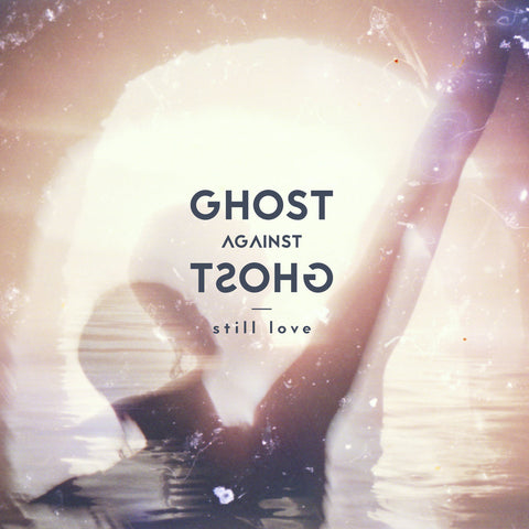 still love LP by Ghost Against Ghost