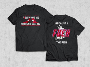 Fish Want Me - Women Fear Me Because I Fuck The Fish Shirt