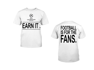 UCL earn it. Football is for the fans Shirt