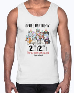 DOGS APRIL BIRTHDAY 2020 THE YEAR WHEN SHIT GOT REAL #QUARANTINED SHIRT