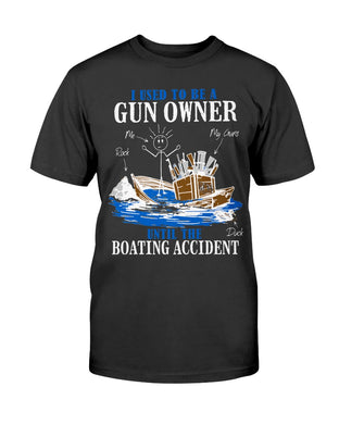 I Used To Be A Gun Owner Until The Boating Accident T-Shirt black