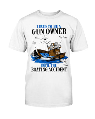 I Used To Be A Gun Owner Until The Boating Accident T-Shirt white