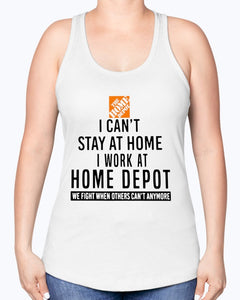 I CAN STAY AT HOME I WORK AT HOME DEPOT SHIRT