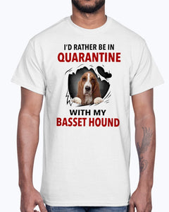 I'D RATHER BE IN QUARANTINE WITH MY BASSET HOUND SHIRT