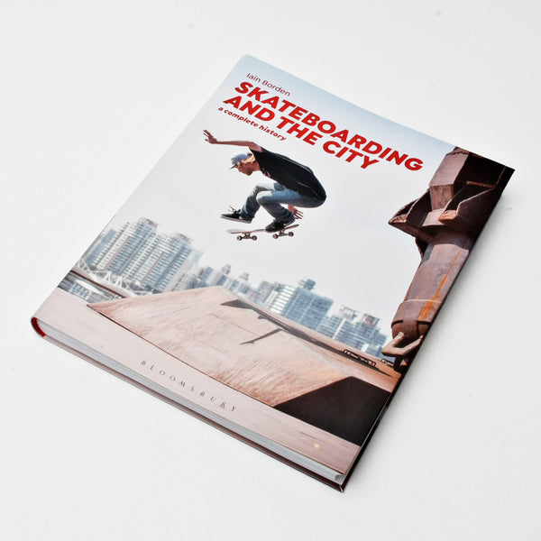 Skateboarding And The City: A Complete History - Iain Borden