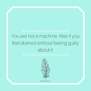 """This image is an infographic with a light blue background that says """"you are not a machine. Rest if you feel drained without feeling guilty about it."""""""