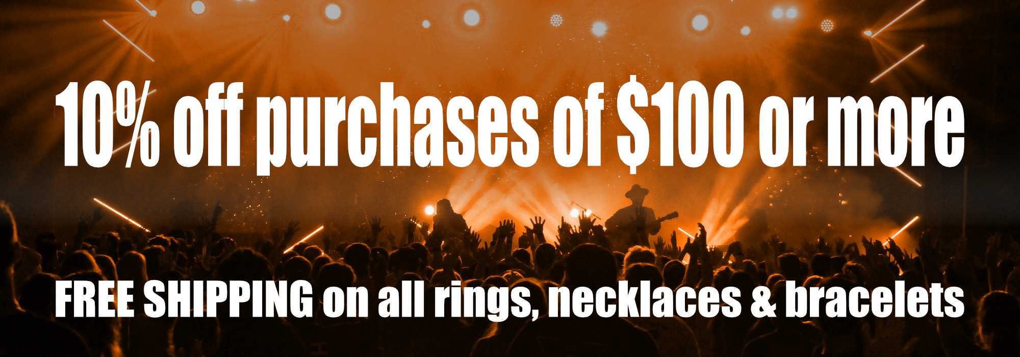 10% Off purchases of $100 or more | Free shipping on all rings, necklaces & bracelets