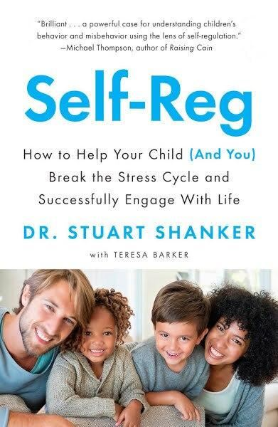 Self-Reg - How to Help Your Child (and You) Break the Stress Cycle and Successfully Engage with Life