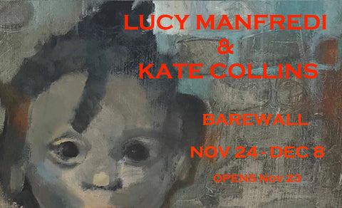 Kate Collins and Lucy Collins Manfredi Exhibition at Barewall 24 th Nov to 8th Dec 2018