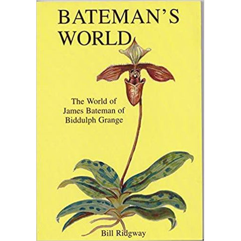 Bateman's World: James Bateman of Biddulph Grange by Bill Ridgway