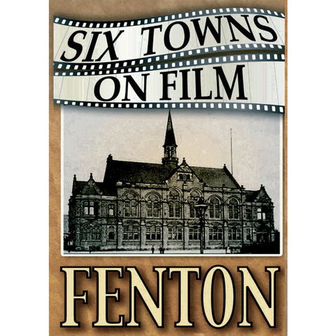 Six Towns on Film - Fenton - Stoke on Trent Historical Film DVD